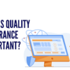 6 Reasons Why There's A Need For A Quality Assurance Program